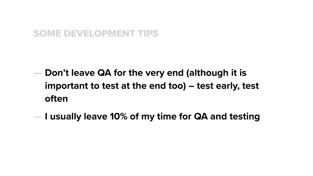SOME DEVELOPMENT TIPS — Don't leave QA for the ...