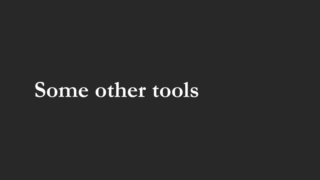 Some other tools