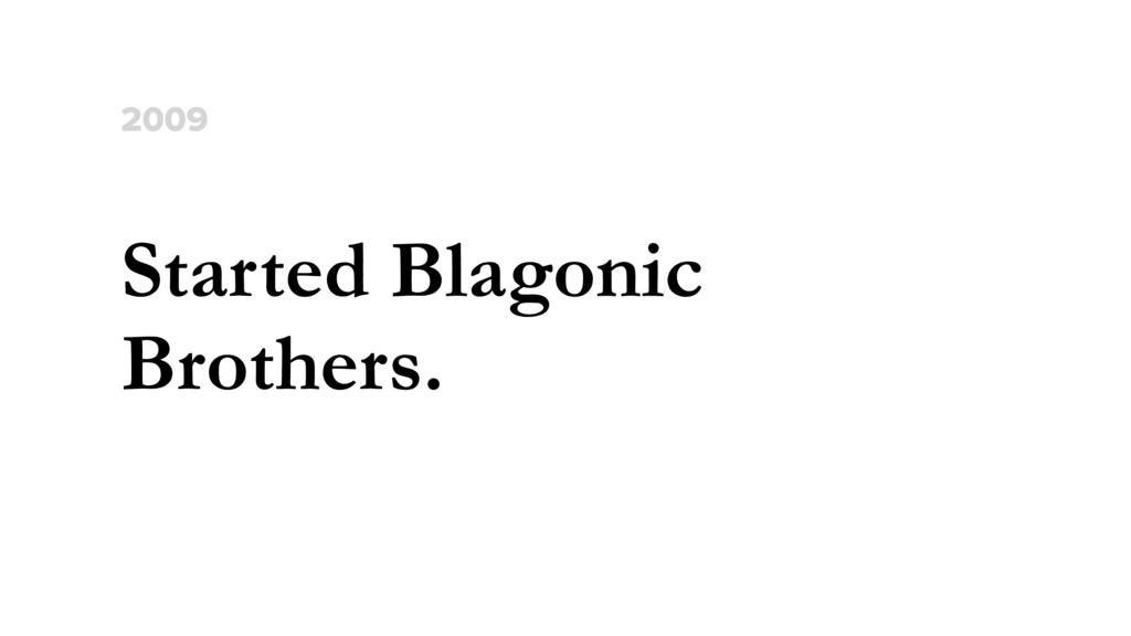 Started Blagonic Brothers. 2009