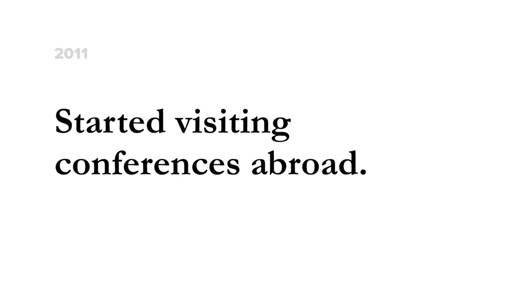 Started visiting conferences abroad. 2011