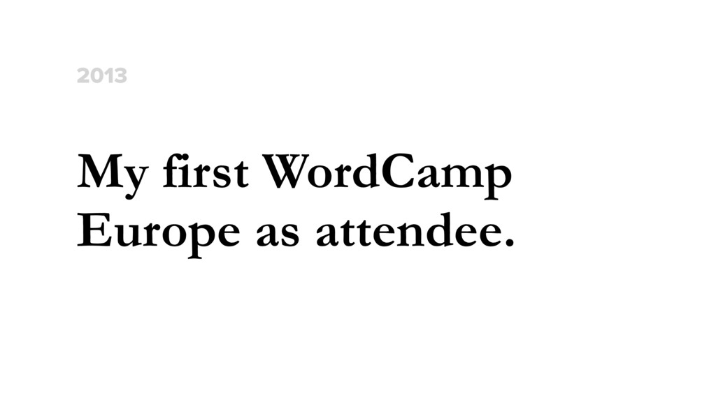 My first WordCamp Europe as attendee. 2013