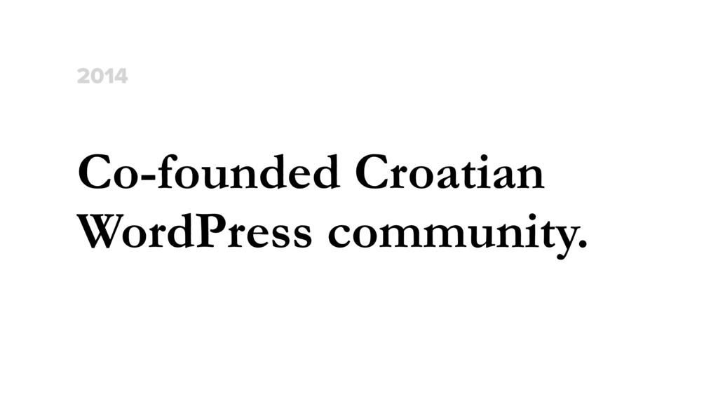 Co-founded Croatian WordPress community. 2014