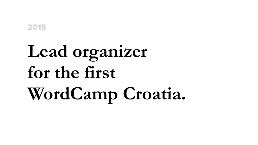 Lead organizer  for the first  WordCamp Croat...