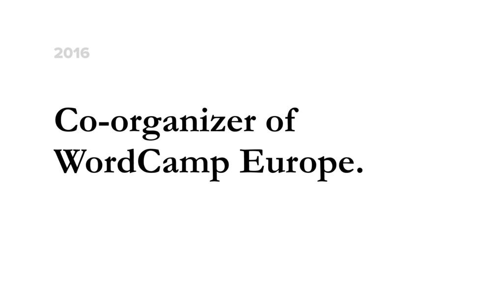 Co-organizer of WordCamp Europe. 2016