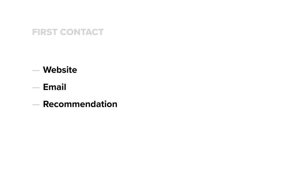 FIRST CONTACT — Website — Email — Recommendation