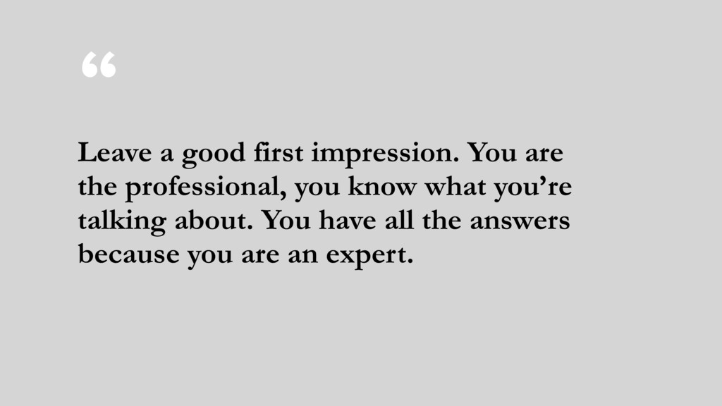 """"""" Leave a good first impression. You are the pr..."""