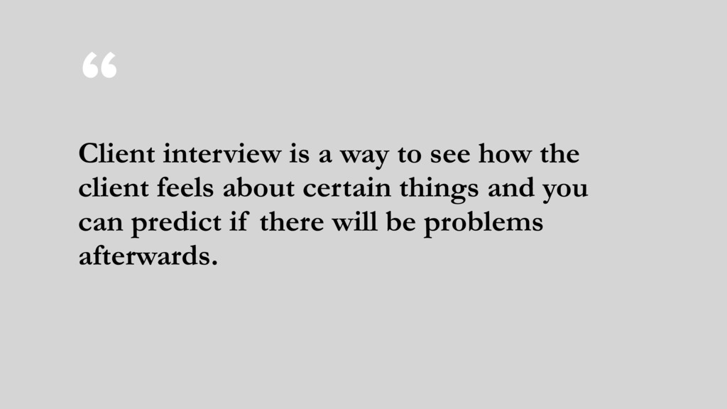 """"""" Client interview is a way to see how the clie..."""
