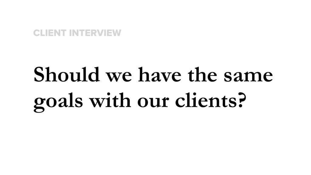 Should we have the same goals with our clients?...