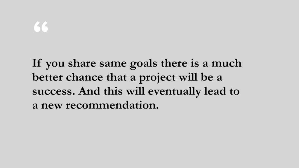 """"""" If you share same goals there is a much bette..."""