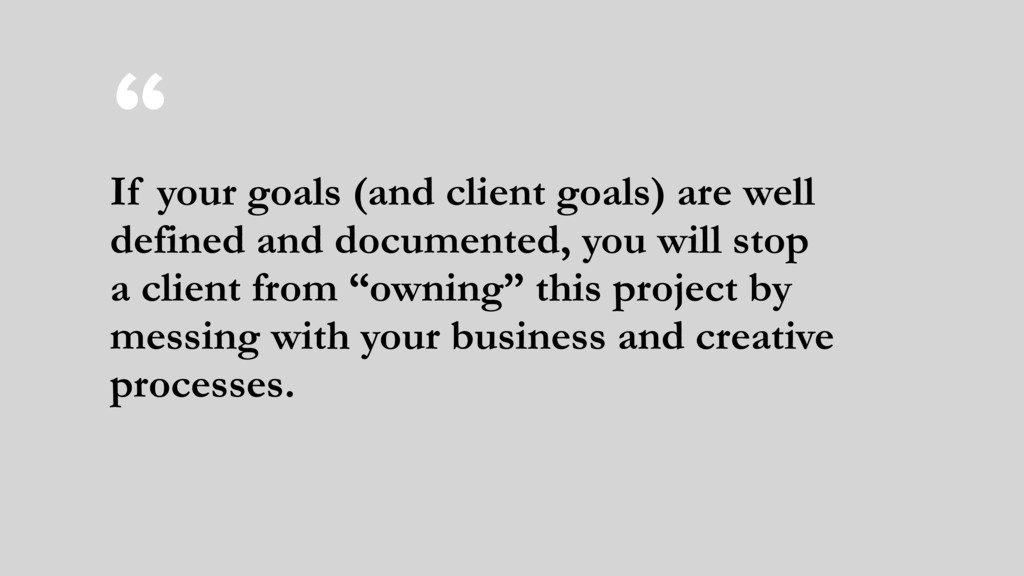 """"""" If your goals (and client goals) are well def..."""
