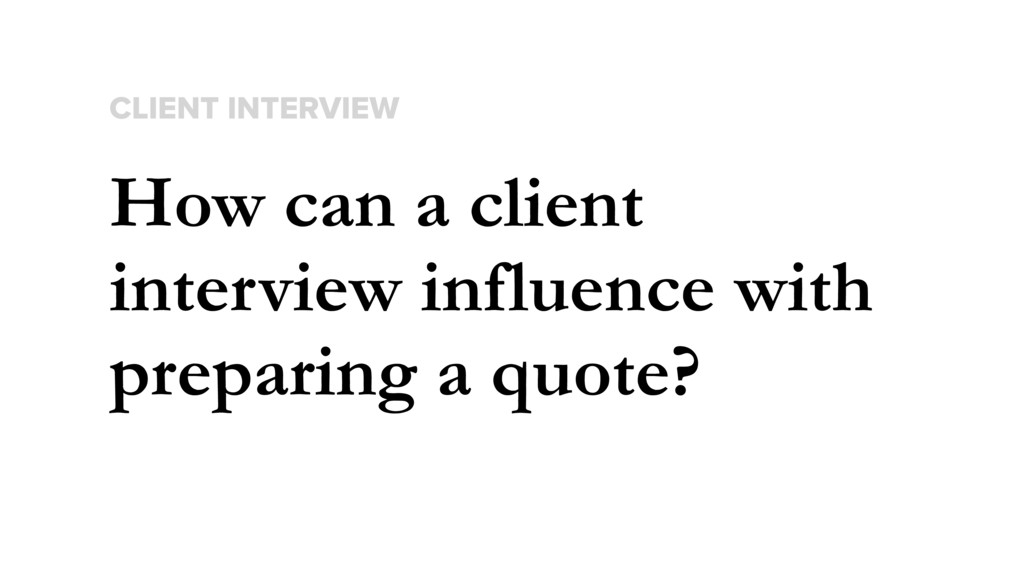 How can a client interview influence with prepa...