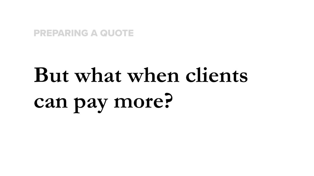 But what when clients can pay more? PREPARING A...