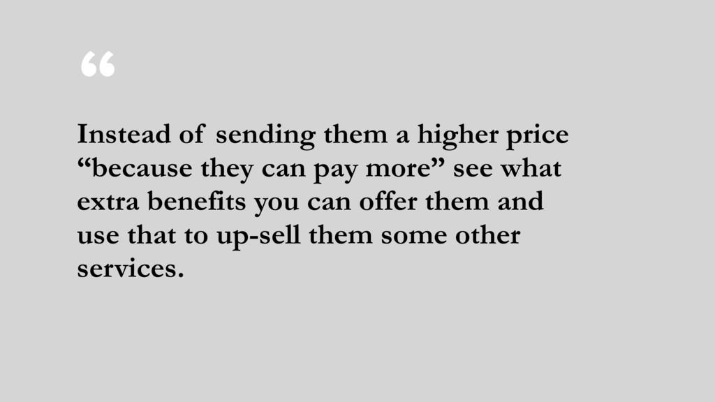 """ Instead of sending them a higher price ""becau..."