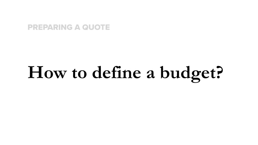 How to define a budget? PREPARING A QUOTE