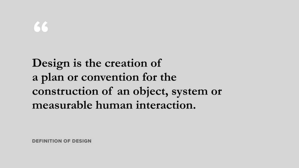 """"""" Design is the creation of a plan or conventio..."""