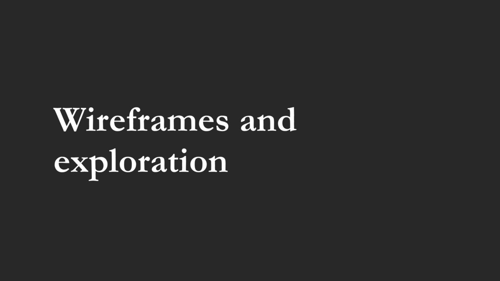 Wireframes and exploration