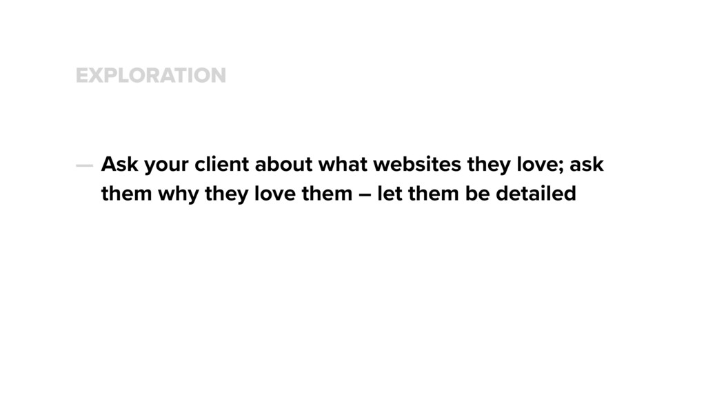EXPLORATION — Ask your client about what websit...