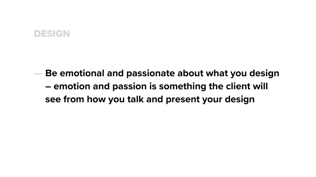 DESIGN — Be emotional and passionate about what...