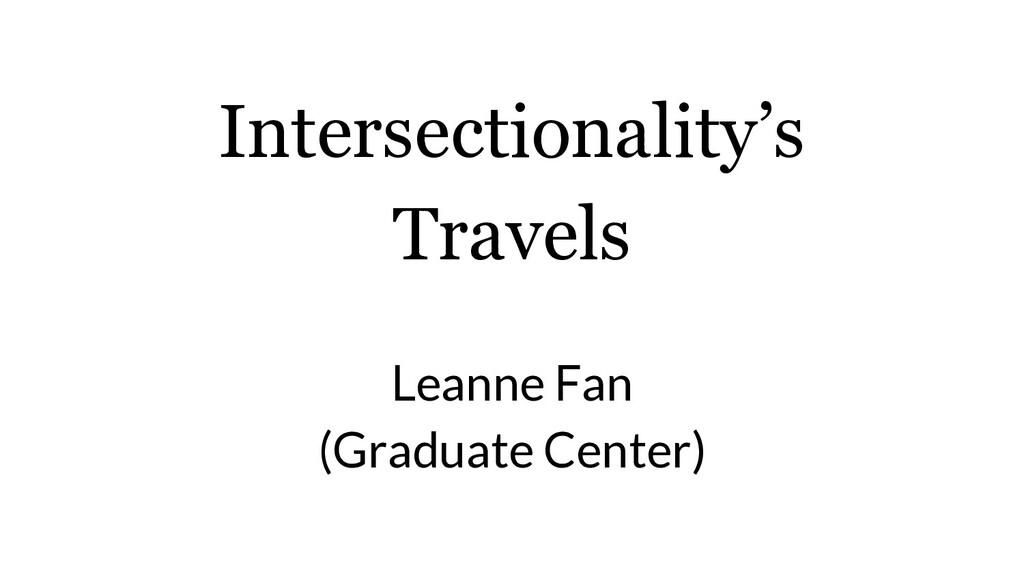 Intersectionality's Travels Leanne Fan (Graduat...