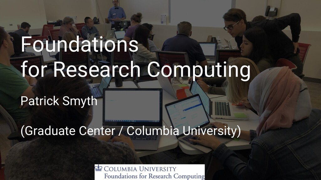Foundations for Research Computing Patrick Smyt...