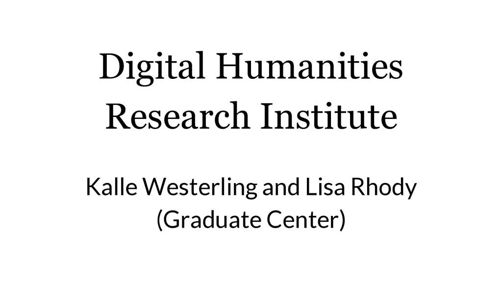 Digital Humanities Research Institute Kalle Wes...