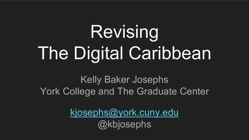Revising The Digital Caribbean Kelly Baker Jose...