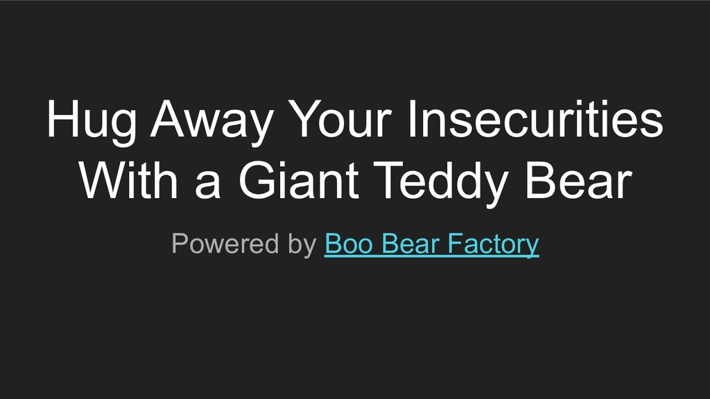 Hug Away Your Insecurities With a Giant Teddy B...