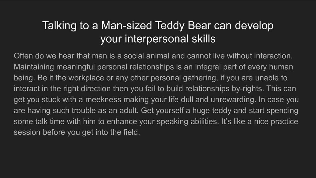 Talking to a Man-sized Teddy Bear can develop y...