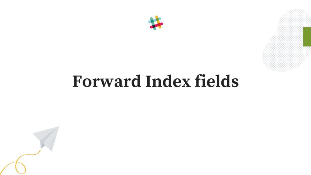 Forward Index fields