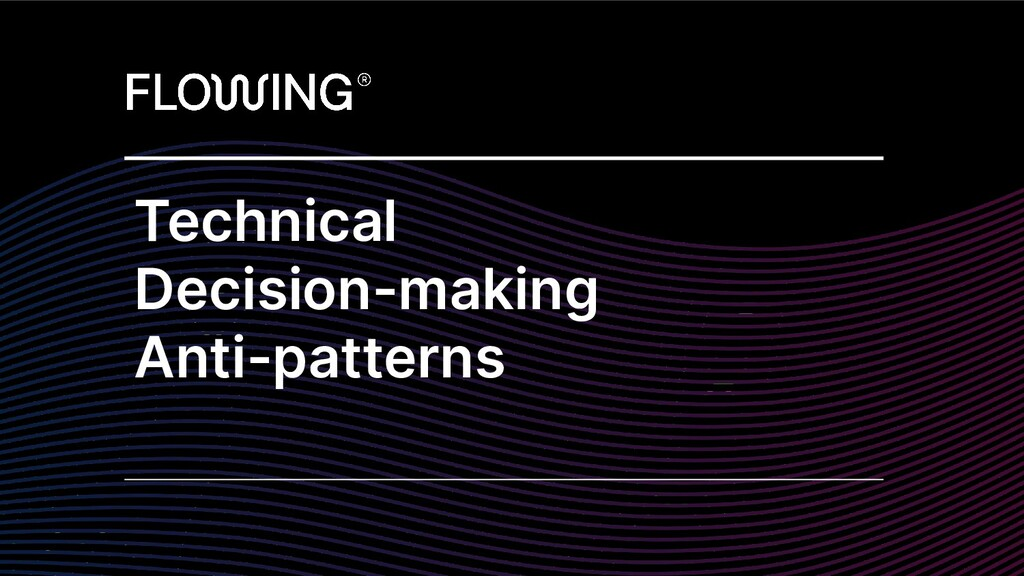 Technical Decision-making Anti-patterns