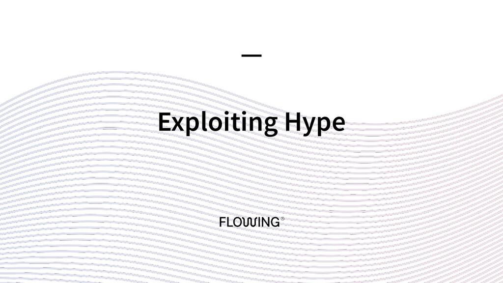 Exploiting Hype —