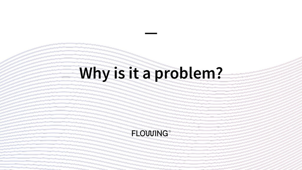 Why is it a problem? —