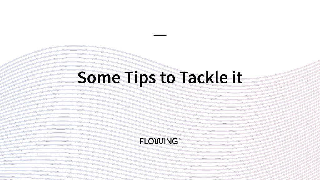 Some Tips to Tackle it —