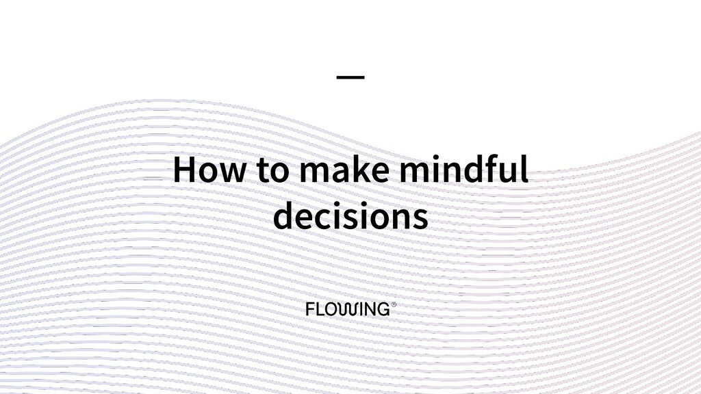 How to make mindful decisions —