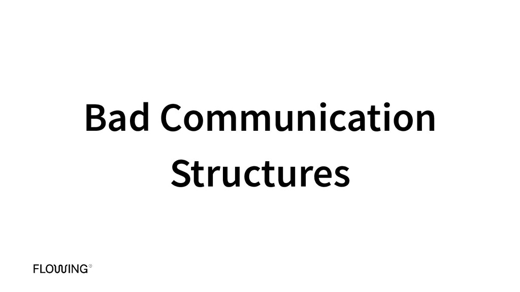 Bad Communication Structures