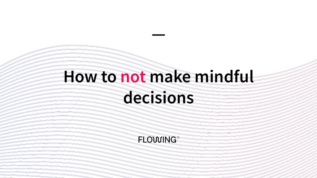 How to not make mindful decisions —