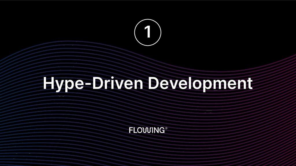 Hype-Driven Development 1