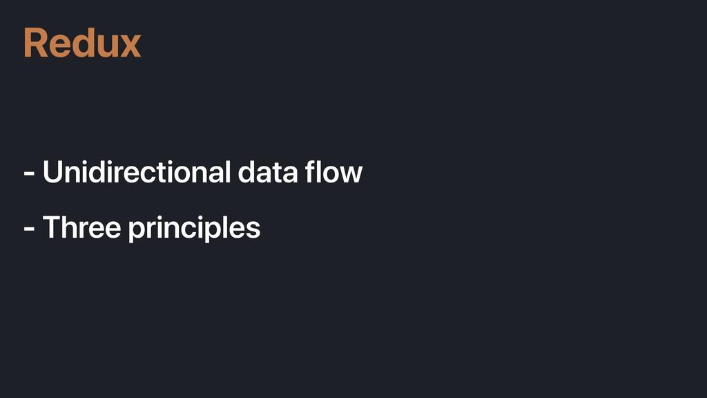 - Unidirectional data flow - Three principles R...