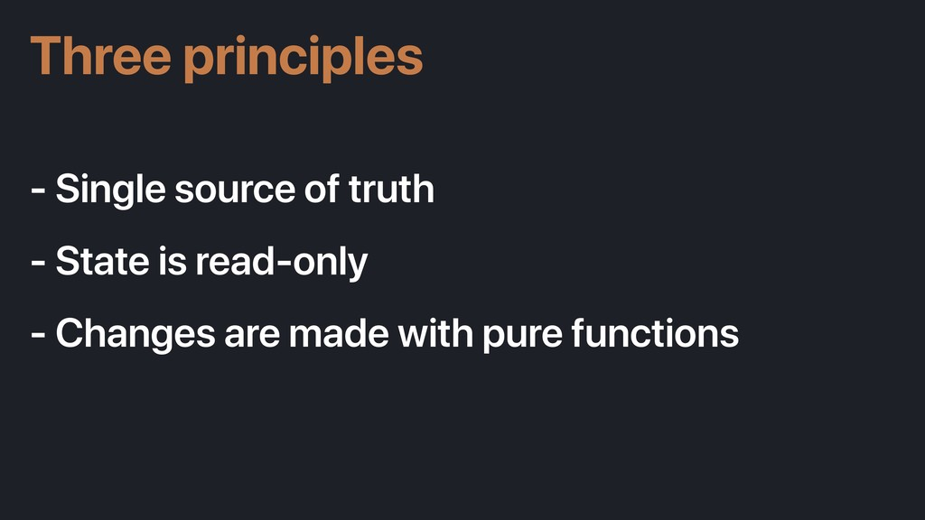 - Single source of truth - State is read-only -...