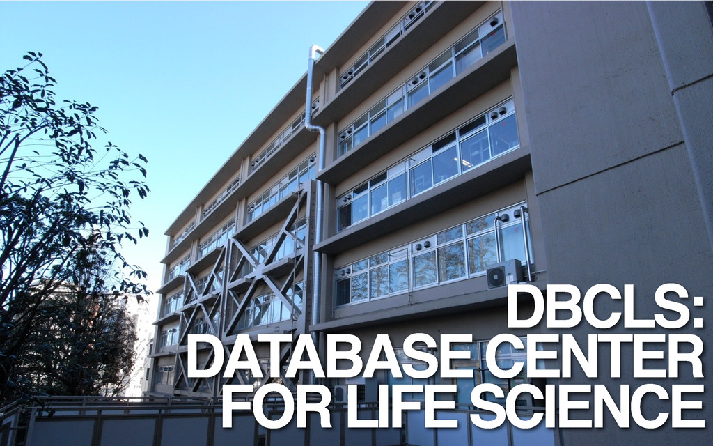 DBCLS: DATABASE CENTER FOR LIFE SCIENCE