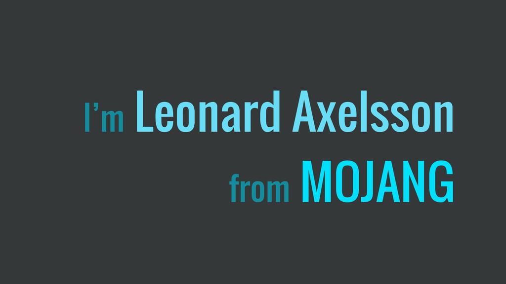 I'm Leonard Axelsson from MOJANG