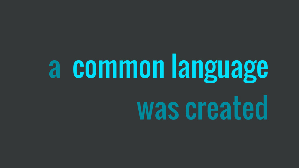 a common language was created