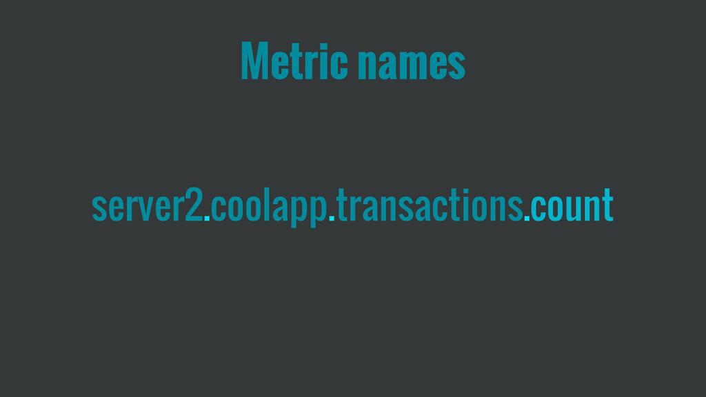 server2.coolapp.transactions.count Metric names