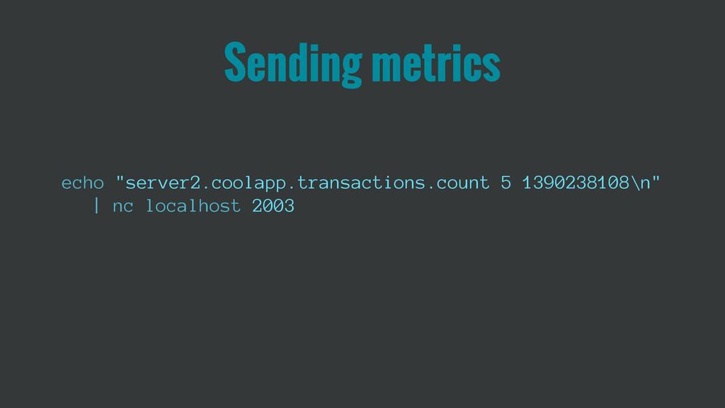 "Sending metrics echo ""server2.coolapp.transacti..."