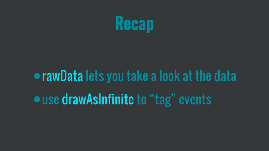 Recap •rawData lets you take a look at the data...