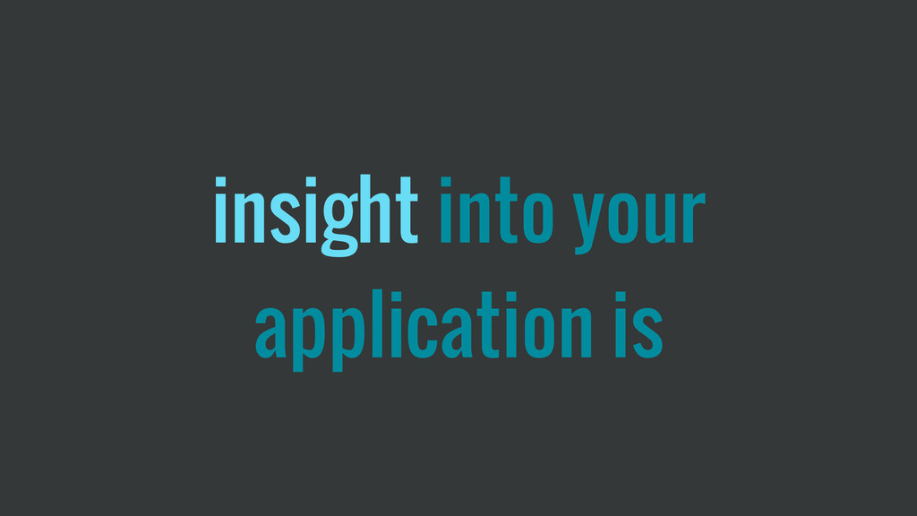 insight into your application is