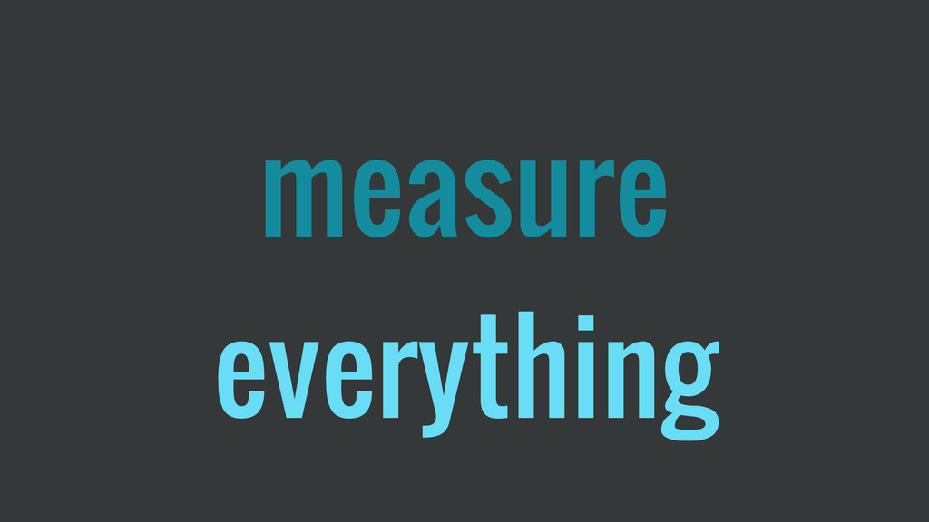 measure everything