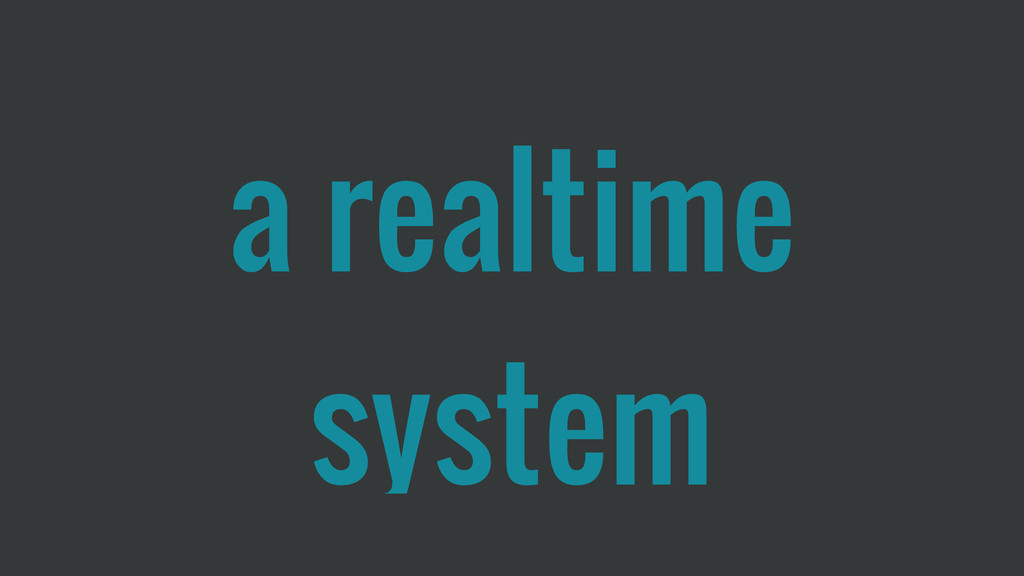 a realtime system