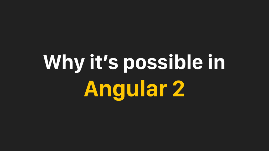 Why it's possible in Angular 2