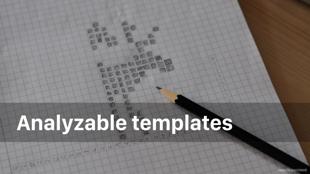 Analyzable templates https://flic.kr/p/irHwLW